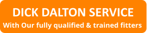 DICK DALTON SERVICE	 With Our fully qualified & trained fitters